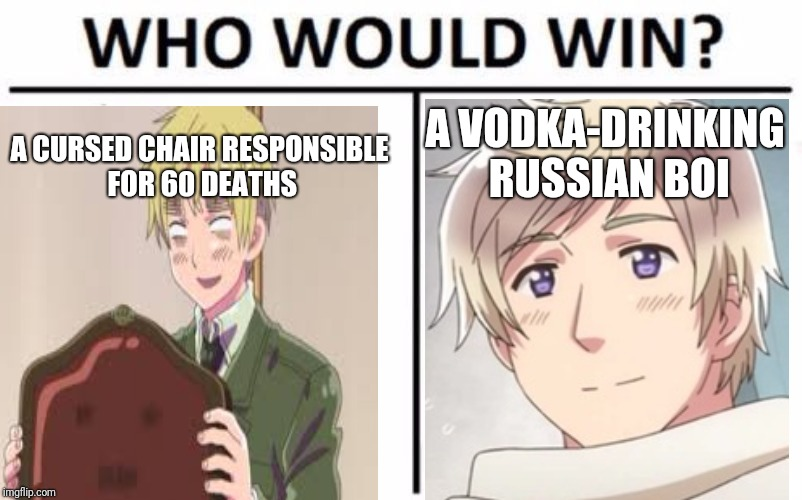 A CURSED CHAIR RESPONSIBLE FOR 60 DEATHS A VODKA-DRINKING RUSSIAN BOI | made w/ Imgflip meme maker