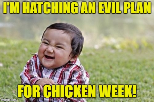 Chicken Week, April 2-8, a JBmemegeek & giveuahint event! | I'M HATCHING AN EVIL PLAN FOR CHICKEN WEEK! | image tagged in memes,evil toddler,chicken week | made w/ Imgflip meme maker