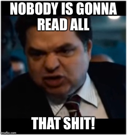 Bla bla bla | NOBODY IS GONNA READ ALL THAT SHIT! | image tagged in cool bullshit shit,shit | made w/ Imgflip meme maker