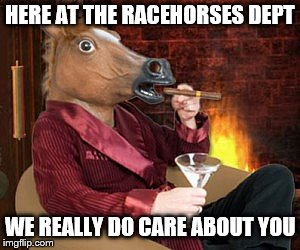 HERE AT THE RACEHORSES DEPT WE REALLY DO CARE ABOUT YOU | made w/ Imgflip meme maker