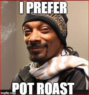 I PREFER POT ROAST | made w/ Imgflip meme maker