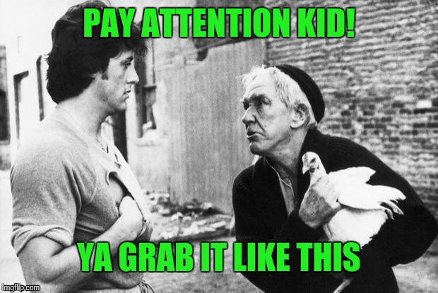 PAY ATTENTION KID! YA GRAB IT LIKE THIS | made w/ Imgflip meme maker