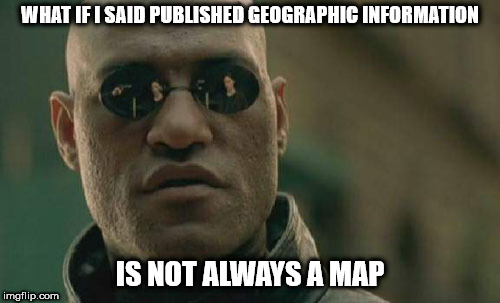 Woke up to map making today | WHAT IF I SAID PUBLISHED GEOGRAPHIC INFORMATION IS NOT ALWAYS A MAP | image tagged in memes,matrix morpheus | made w/ Imgflip meme maker
