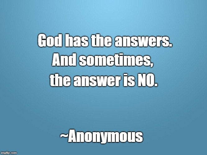 solid blue | God has the answers. And sometimes, the answer is NO. ~Anonymous | image tagged in solid blue | made w/ Imgflip meme maker