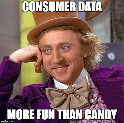 Creepy Condescending Wonka Meme | CONSUMER DATA MORE FUN THAN CANDY | image tagged in memes,creepy condescending wonka | made w/ Imgflip meme maker