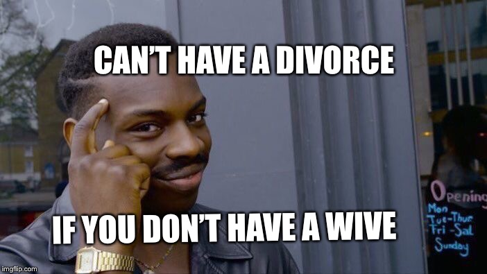 Roll Safe Think About It Meme | CAN'T HAVE A DIVORCE IF YOU DON'T HAVE A WIVE | image tagged in memes,roll safe think about it | made w/ Imgflip meme maker