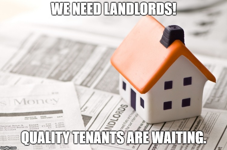 WE NEED LANDLORDS! QUALITY TENANTS ARE WAITING. | image tagged in landlords | made w/ Imgflip meme maker
