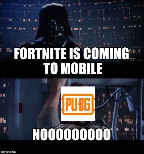 Star Wars No Meme | FORTNITE IS COMING TO MOBILE NOOOOOOOOO | image tagged in memes,star wars no | made w/ Imgflip meme maker