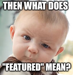 "Skeptical Baby Meme | THEN WHAT DOES ""FEATURED"" MEAN? 