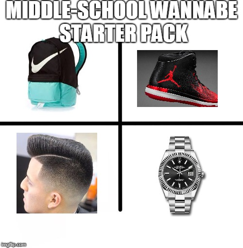 Middle School Wannabe | MIDDLE-SCHOOL WANNABE STARTER PACK | image tagged in memes,middle school,wannabe,starter pack | made w/ Imgflip meme maker