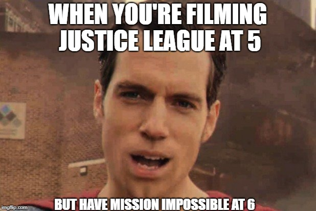 Superman and his mustache | WHEN YOU'RE FILMING JUSTICE LEAGUE AT 5 BUT HAVE MISSION IMPOSSIBLE AT 6 | image tagged in superman,justice league,mustache,dc comics | made w/ Imgflip meme maker