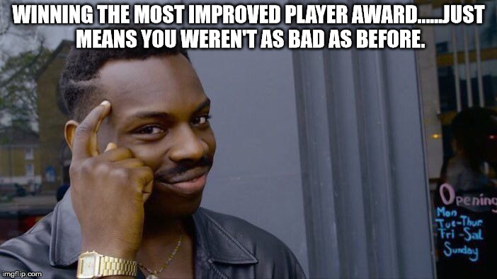 Roll Safe Think About It Meme | WINNING THE MOST IMPROVED PLAYER AWARD......JUST MEANS YOU WEREN'T AS BAD AS BEFORE. | image tagged in memes,roll safe think about it | made w/ Imgflip meme maker
