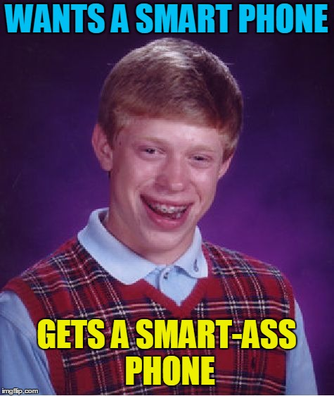 Bad Luck Brian Meme | WANTS A SMART PHONE GETS A SMART-ASS PHONE | image tagged in memes,bad luck brian | made w/ Imgflip meme maker