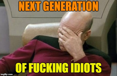 Tide pods, hot coil, condom snorting? | NEXT GENERATION OF F**KING IDIOTS | image tagged in memes,captain picard facepalm,tide pod challenge,condoms | made w/ Imgflip meme maker