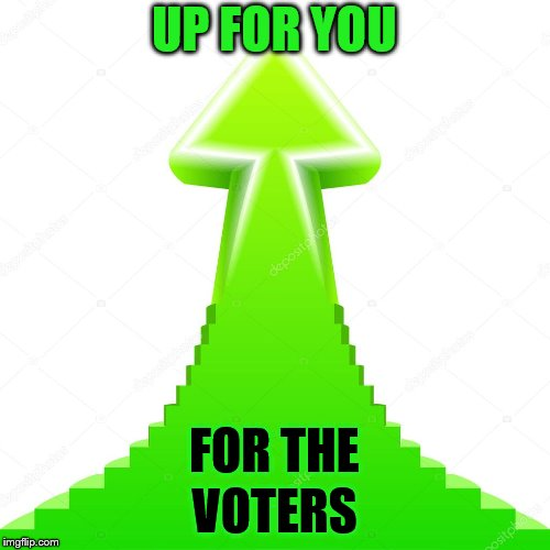 UP FOR YOU VOTERS FOR THE | made w/ Imgflip meme maker
