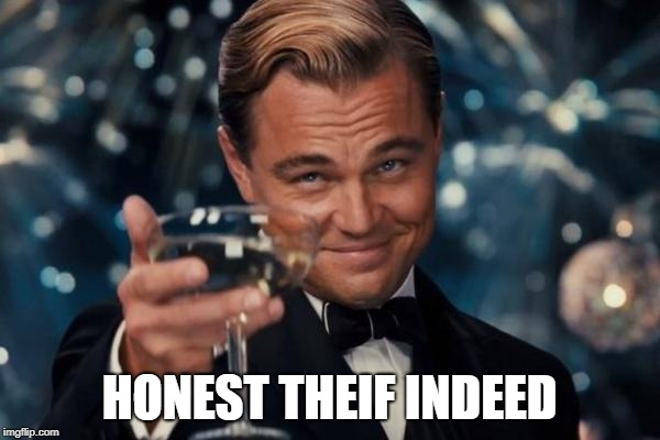 Leonardo Dicaprio Cheers Meme | HONEST THEIF INDEED | image tagged in memes,leonardo dicaprio cheers | made w/ Imgflip meme maker