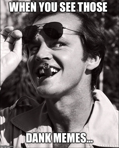 WHEN YOU SEE THOSE DANK MEMES... | image tagged in excited jack nicholson | made w/ Imgflip meme maker