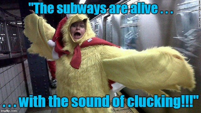 "and then the Nazi rats ate her (Chicken Week, April 2nd - 8th, a JBmemegeek & giveuahint happening) | ""The subways are alive . . . . . . with the sound of clucking!!!"" 
