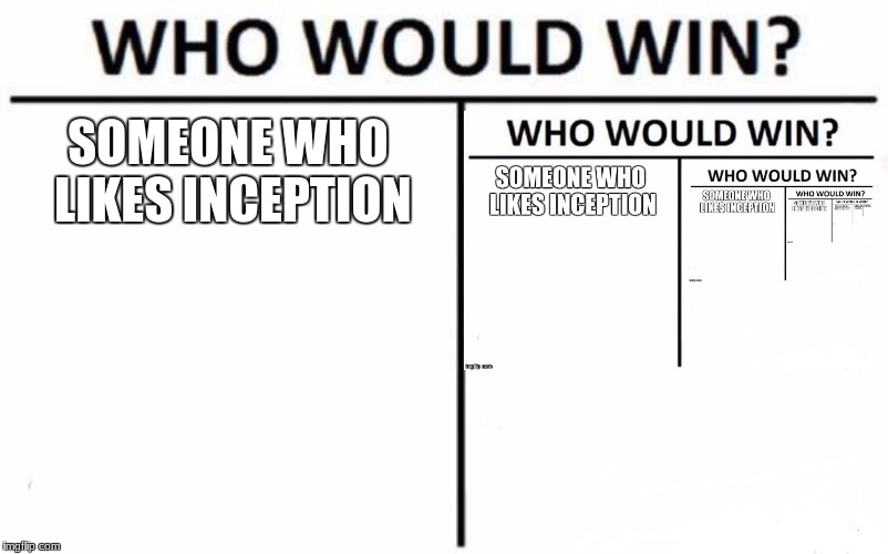 Who Would Win? Meme | SOMEONE WHO LIKES INCEPTION | image tagged in memes,who would win | made w/ Imgflip meme maker