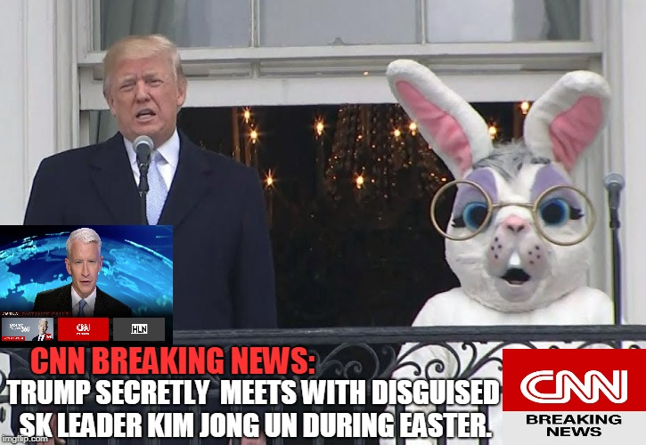 CNN Trump Bunny | CNN BREAKING NEWS: TRUMP SECRETLY  MEETS WITH DISGUISED SK LEADER KIM JONG UN DURING EASTER. | image tagged in cnn,cnn fake news,trump,funny,conservatives | made w/ Imgflip meme maker