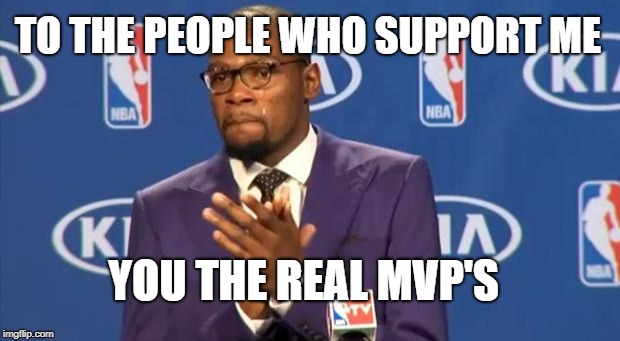 You The Real MVP Meme | TO THE PEOPLE WHO SUPPORT ME YOU THE REAL MVP'S | image tagged in memes,you the real mvp | made w/ Imgflip meme maker
