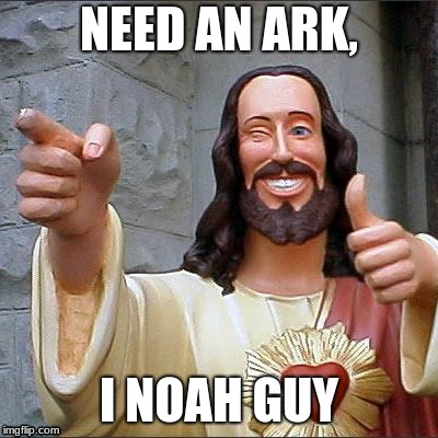 Buddy Christ Meme | NEED AN ARK, I NOAH GUY | image tagged in memes,buddy christ | made w/ Imgflip meme maker
