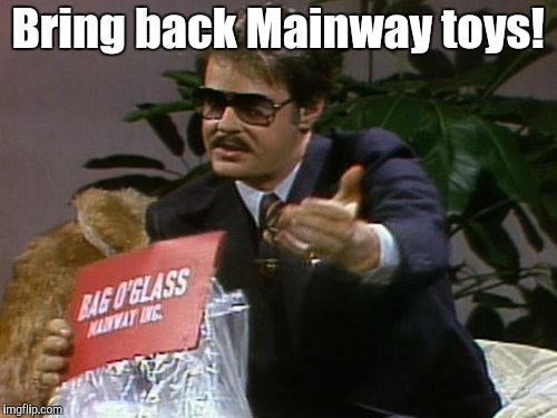 Bring back Mainway toys! | made w/ Imgflip meme maker