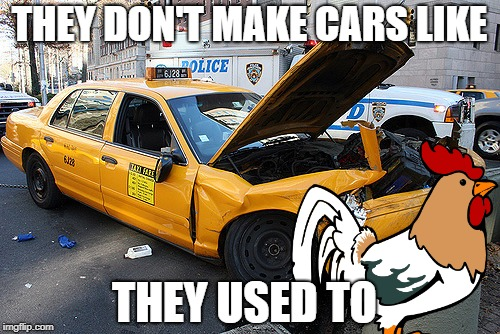 THEY DON'T MAKE CARS LIKE THEY USED TO | made w/ Imgflip meme maker
