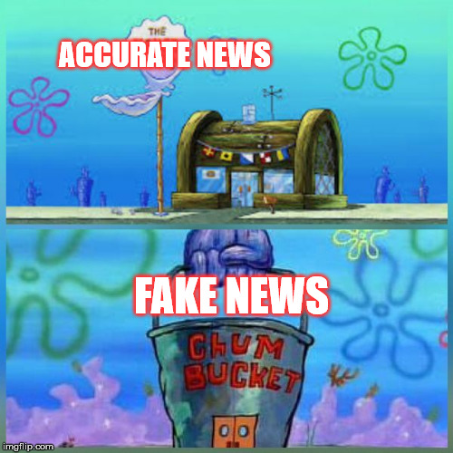 krusty krab vs chum bucket  | ACCURATE NEWS FAKE NEWS | image tagged in krusty krab vs chum bucket | made w/ Imgflip meme maker