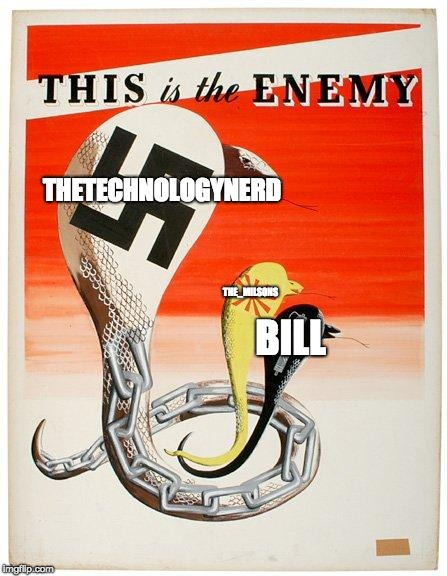 WAR WAR WAR ON THETECHNOLOGYNERD | THETECHNOLOGYNERD THE_MILSONS BILL | image tagged in this is the enemy,memes,war | made w/ Imgflip meme maker