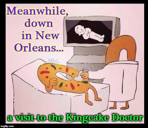 At Mardi Gras, if you get the slice of cake with the baby in it you must throw the next party | Meanwhile, down  in New Orleans... a visit to the Kingcake Doctor | image tagged in vince vance,mardi gras,kingcake party,kingcake baby,kingcake getting a sonogram,kingcake obgyn | made w/ Imgflip meme maker