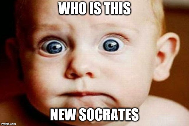 WHO IS THIS NEW SOCRATES | made w/ Imgflip meme maker