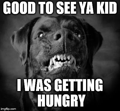 GOOD TO SEE YA KID I WAS GETTING HUNGRY | made w/ Imgflip meme maker