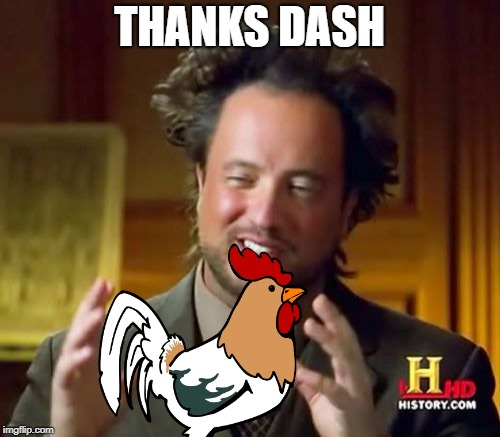Ancient Aliens Meme | THANKS DASH | image tagged in memes,ancient aliens | made w/ Imgflip meme maker