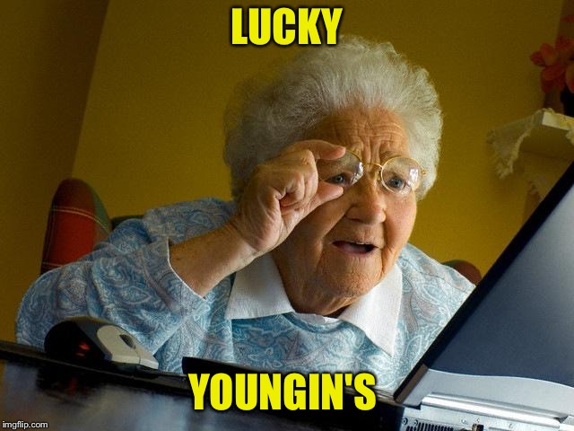 Grandma Finds The Internet Meme | LUCKY YOUNGIN'S | image tagged in memes,grandma finds the internet | made w/ Imgflip meme maker