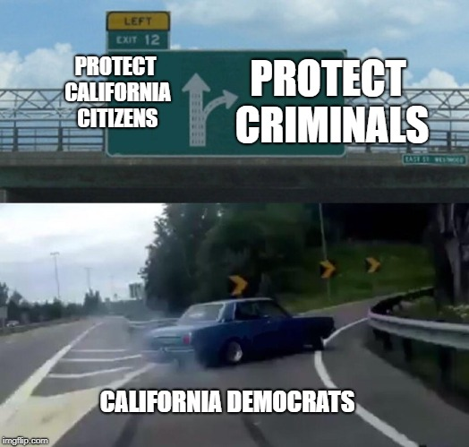 Left Exit 12 Off Ramp Meme | PROTECT CALIFORNIA CITIZENS CALIFORNIA DEMOCRATS PROTECT CRIMINALS | image tagged in memes,left exit 12 off ramp | made w/ Imgflip meme maker