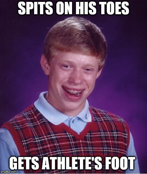 Bad Luck Brian Meme | SPITS ON HIS TOES GETS ATHLETE'S FOOT | image tagged in memes,bad luck brian | made w/ Imgflip meme maker