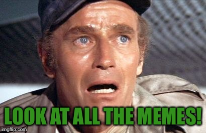 soylent green | LOOK AT ALL THE MEMES! | image tagged in soylent green,memes | made w/ Imgflip meme maker