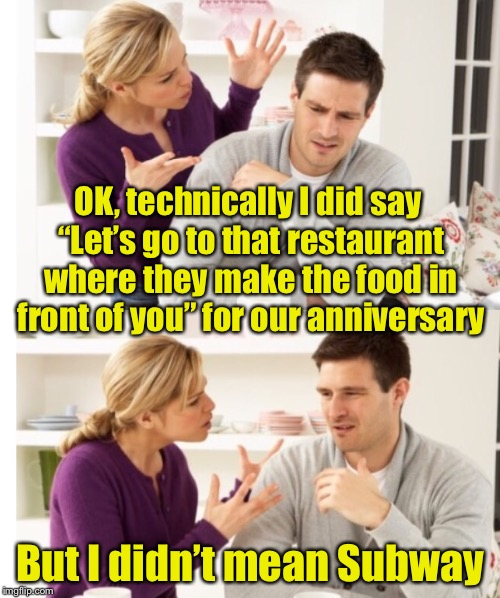 "When the solution doesn't meet the acception criteria | OK, technically I did say ""Let's go to that restaurant where they make the food in front of you"" for our anniversary But I didn't mean Subwa 