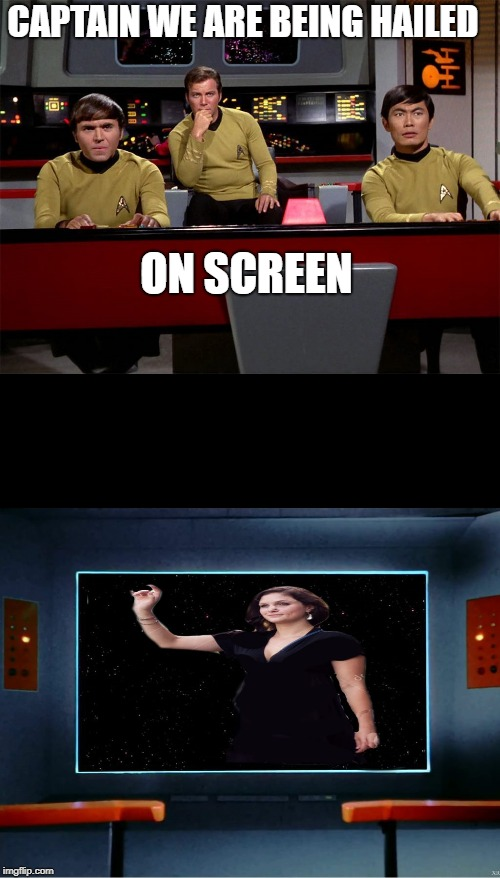 captain we are being hailed   | CAPTAIN WE ARE BEING HAILED ON SCREEN | image tagged in star trek | made w/ Imgflip meme maker