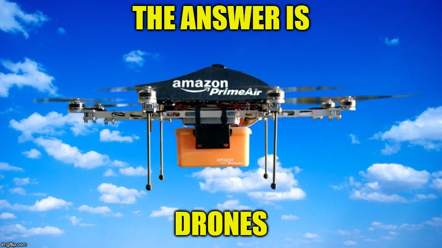THE ANSWER IS DRONES | made w/ Imgflip meme maker