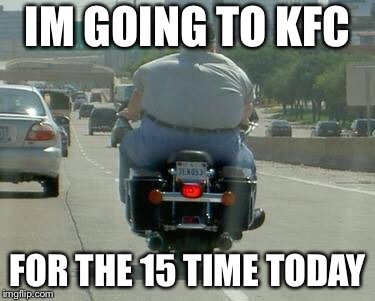 Fat guy one Bike | IM GOING TO KFC FOR THE 15 TIME TODAY | image tagged in fat guy,memes | made w/ Imgflip meme maker
