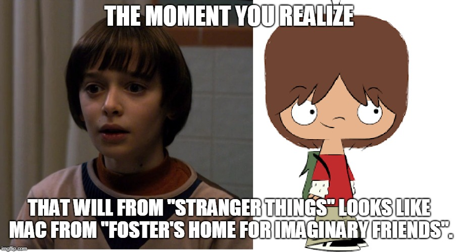 "In my POV, at least. | THE MOMENT YOU REALIZE THAT WILL FROM ""STRANGER THINGS"" LOOKS LIKE MAC FROM ""FOSTER'S HOME FOR IMAGINARY FRIENDS"". 