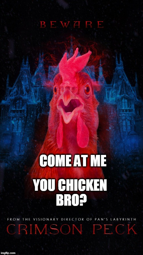 COME AT ME YOU CHICKEN BRO? | image tagged in chicken week,chicken | made w/ Imgflip meme maker