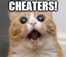 CHEATERS! | made w/ Imgflip meme maker
