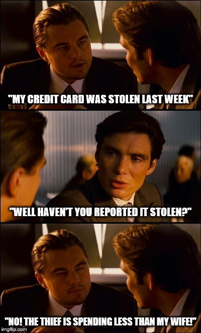 "Married Life | ""MY CREDIT CARD WAS STOLEN LAST WEEK"" ""NO! THE THIEF IS SPENDING LESS THAN MY WIFE!"" ""WELL HAVEN'T YOU REPORTED IT STOLEN?"" 