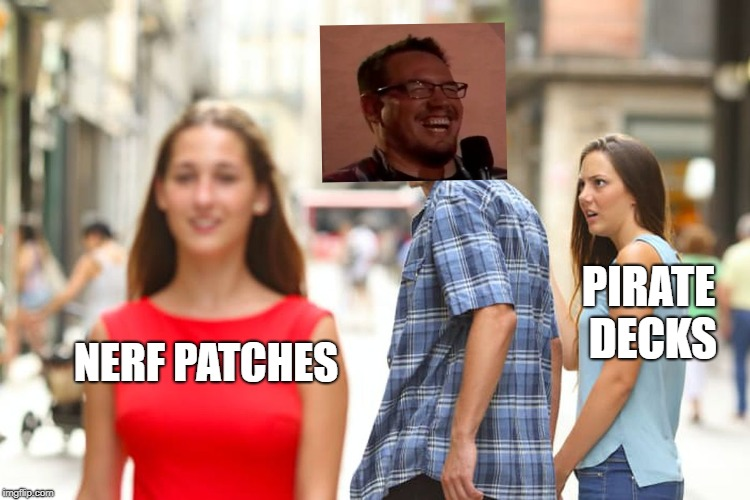 Distracted Boyfriend Meme | NERF PATCHES PIRATE DECKS | image tagged in memes,distracted boyfriend | made w/ Imgflip meme maker