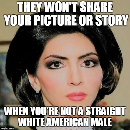 Will never be a major headline until they twist the story | THEY WON'T SHARE YOUR PICTURE OR STORY WHEN YOU'RE NOT A STRAIGHT WHITE AMERICAN MALE | image tagged in youtube,fake news,news | made w/ Imgflip meme maker