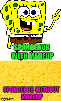 SpongeBob Week. March 28th - April 4th A Landon_the_memer Event |  SPONGEBOB WITH MAKEUP; SPONGEBOB WITHOUT MAKEUP | image tagged in spongebob squarepants,memes,spongebob week,funny,no makeup,flashback | made w/ Imgflip meme maker