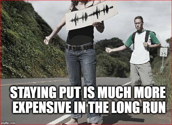 STAYING PUT IS MUCH MORE EXPENSIVE IN THE LONG RUN | made w/ Imgflip meme maker